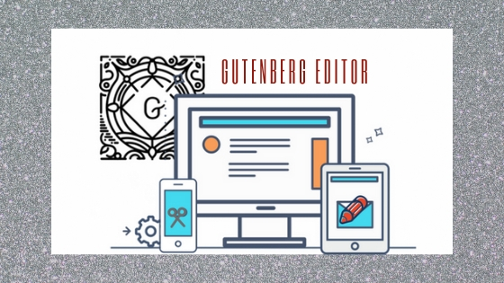 Chronological Advancement of Gutenberg - The Beginning of New Era in WordPress 1