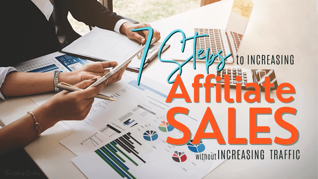 7 Steps to Increasing Affiliate Sales Even Without Increasing Traffic 1